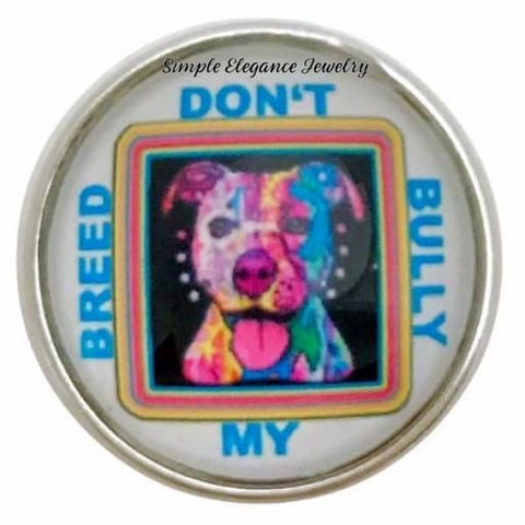 Dont Bully My Breed Snap Charm 20mm for Snap Jewelry - Snap Jewelry
