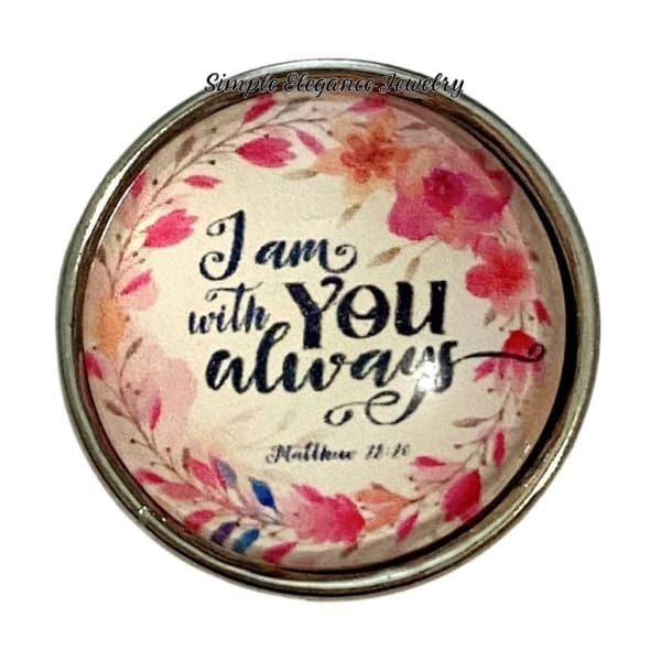 I Am With You Always Snap Charm 20mm - Snap Jewelry