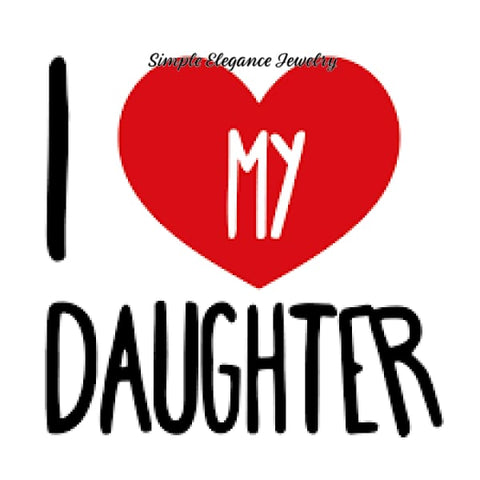 I Love My Daughter Snap 20mm for Snap Jewelry - Snap Jewelry