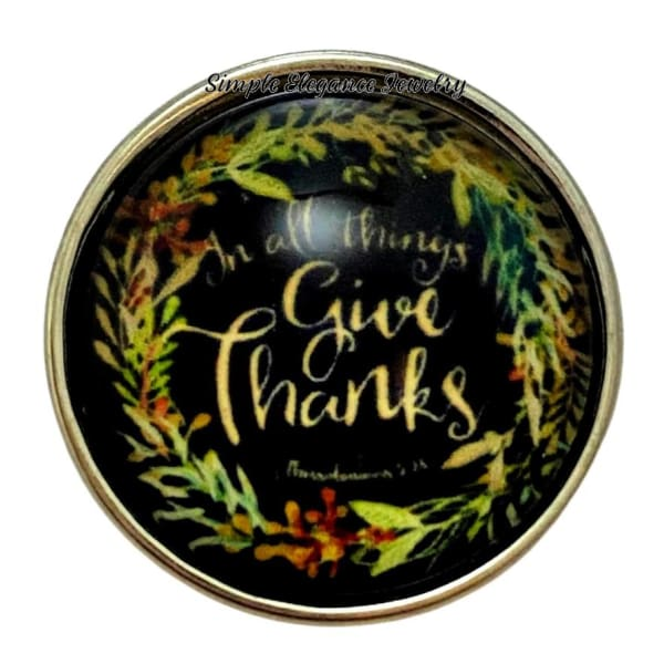 In All Things Give Thanks Snap Charm 20mm - Snap Jewelry