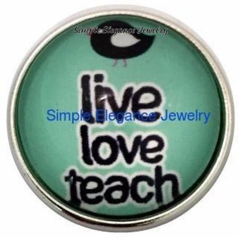 Live Love Teach 20mm Snap for Snap Charm Jewelry - Snap Jewelry