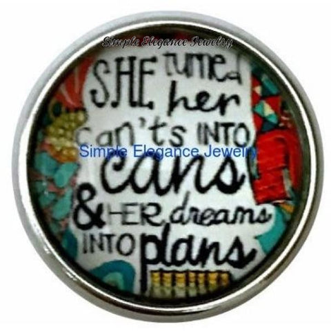 She Turned Her Cant Into Cans........ Snap Charm 20mm - Snap Jewelry