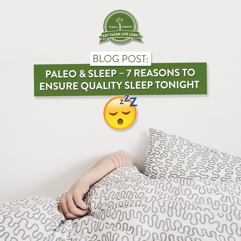 Paleo & Sleep – 7 Reasons to Ensure Quality Sleep Tonight