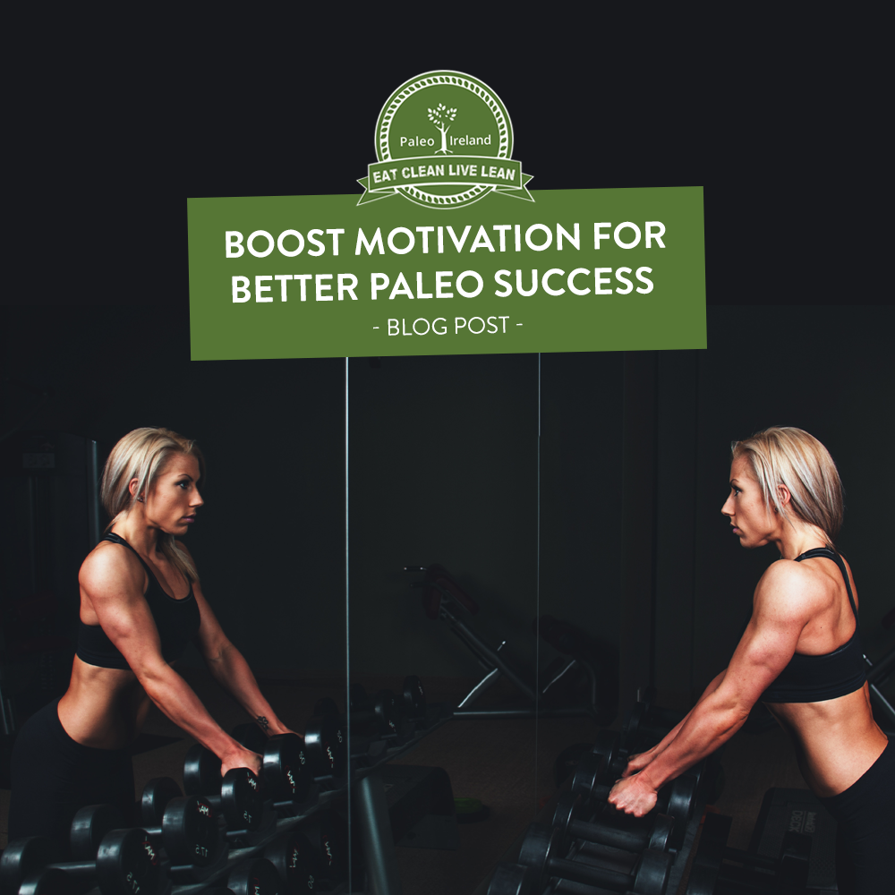 Boost Motivation for Better Paleo Success - 7 Simple Steps