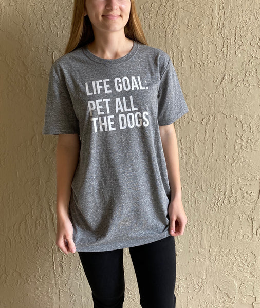 LIFE GOAL: Pet all the dogs tee
