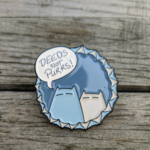 DEEDS NOT PURRS enamel cat pin : #operationSJW