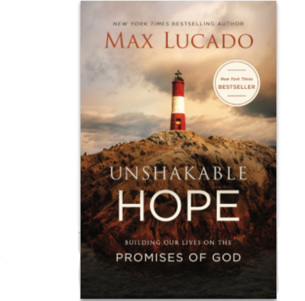 Unshakable Hope by Max Lucado - Building Our Lives on the Promises of God
