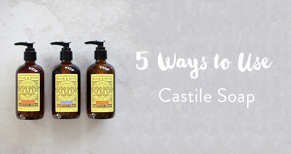 5 Ways to Use Castile Soap Ollie & Otto