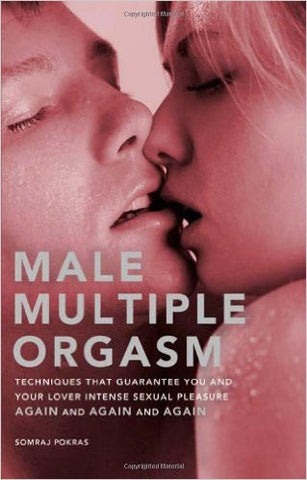 Male Multiple Orgasm: Techniques That Guarantee You and Your Lover Intense Sexual Pleasure Again and Again and Again