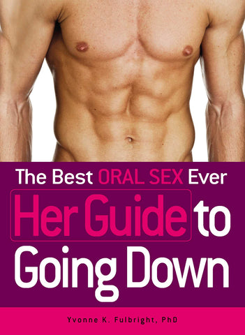 The Best Oral Sex Ever: Her Guide to Going Down