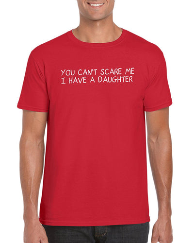 The Red Garnet You Can't Scare Me I Have A Daughter T-Shirt Gift Idea For Men