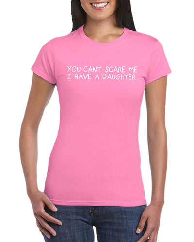 The Red Garnet You Can't Scare Me I Have A Daughter T-Shirt Gift Idea For Women