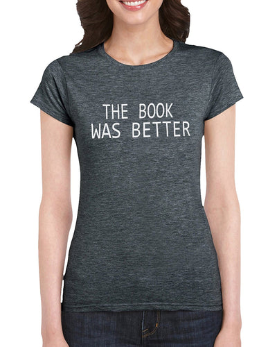 The Book Was Better Book Lover T-Shirt Gift Idea For Women Girls- Birthday