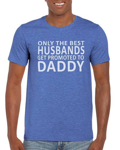 Only The Best Husbands Get Promoted To Daddy T-Shirt Gift Idea For Men