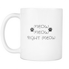 Meow Meow, Right Meow-11oz Mug