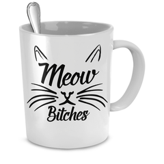 White Meow Bitches Coffee Mug - Just Love Cats