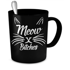 Black Meow Bitches Cat Coffee Mug - Just Love Cats