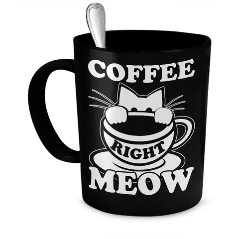 Black Coffee Right Meow Cat Coffee Mug