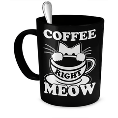 Black Coffee Right Meow Cat Coffee Mug - Just Love Cats