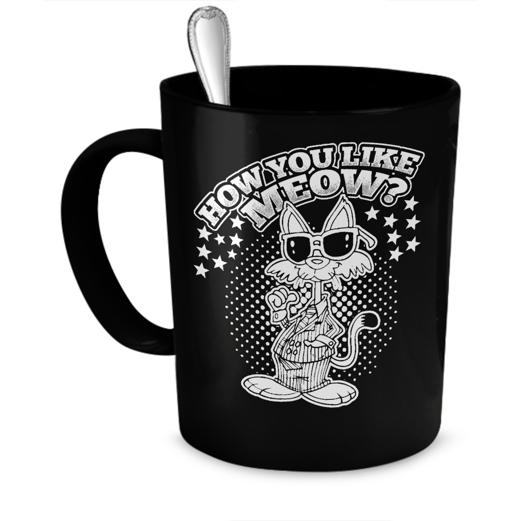 Black How You Like Meow Cat Coffee Mug - Just Love Cats