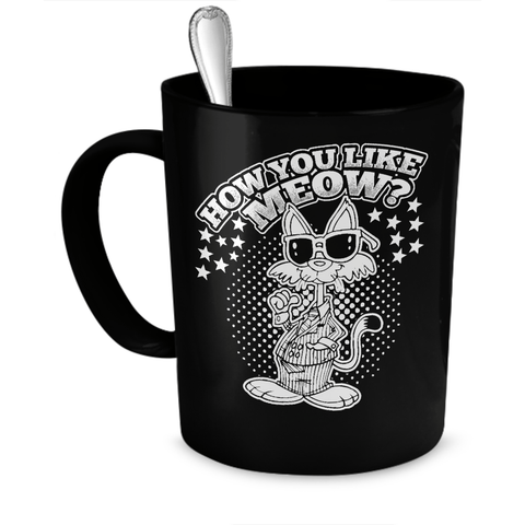 Black How You Like Meow Cat Coffee Mug