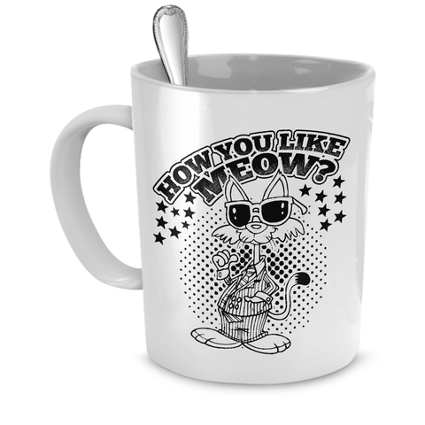White How You Like Meow Coffee Mug