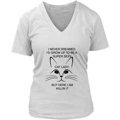 I Never Dreamed I'd Grow Up To Be A Super Sexy Cat Lady But Here I Am Killing It Women's V-Neck - Just Love Cats