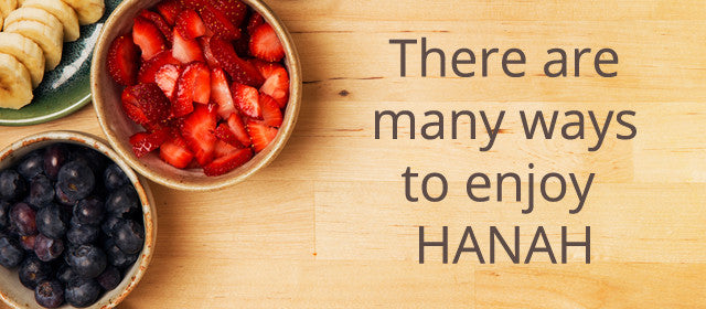 There are many ways to enjoy HANAH.