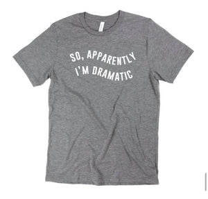 Apparently I'm Dramatic T-Shirt, Grey