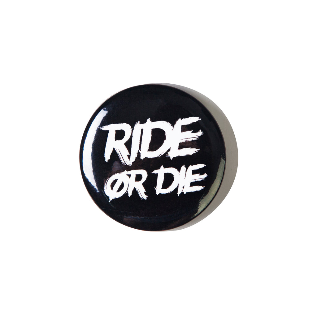 RIDE OR DIE BUTTON