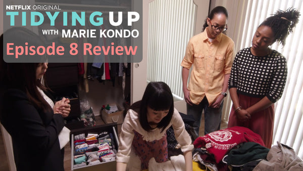 Tidying Up with Marie Kondo – Episode 8 Review
