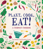 Book cover for Plant! Cook! Eat! A Children's Cookbook, by Joe Archer and Caroline Craig