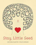Book Cover of Stay, Little Seed, by Cristiana Valentini and Philip Giordan