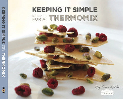 Keeping It Simple - Thermomix Cookbook by Tenina Holder