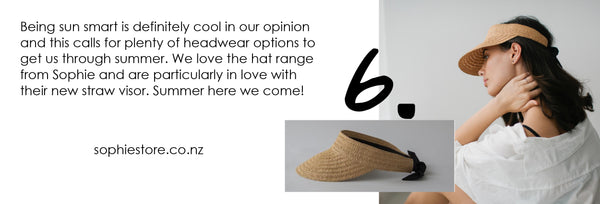 Being sun smart is definitely cool in our opinion and this calls for plenty of headwear options to get us through summer. We love the hat range from Sophie and are particularly in love with their new straw visor. Summer here we come!