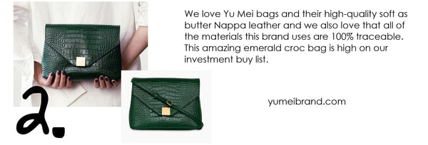 We love Yu Mei bags and their high-quality soft as butter Nappa leather and we also love that all of the materials this brand uses are 100% traceable. This amazing emerald croc bag is high on our investment buy list.