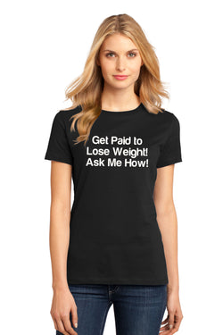 "Women's ""Get Paid to Lose Weight"" Tee"