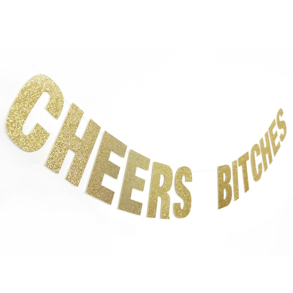 Cheers Bitches Gold Glitter Banner