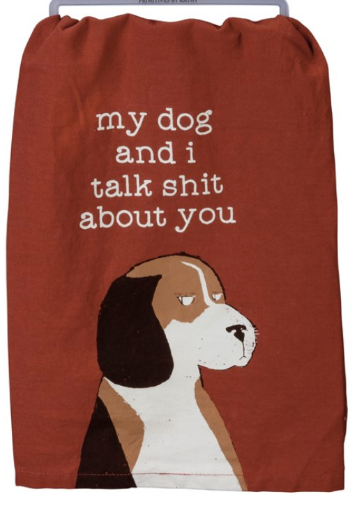 My Dog and I Talk Sh*t About You Tea Towel
