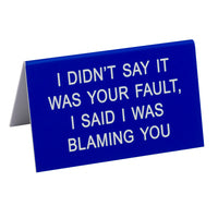 Blaming You Desk Sign