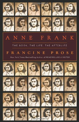 Anne Frank: The Book, The Life, The Afterlife by Prose, Francine