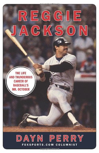 Reggie Jackson: The Life and Thunderous Career of Baseball's Mr. October by P...