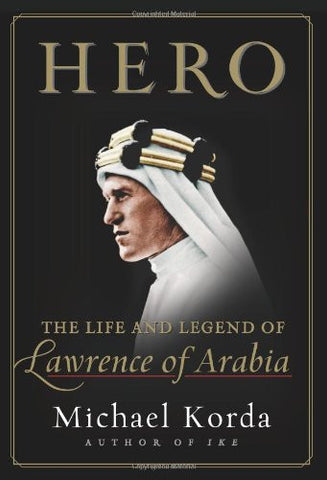 Hero: The Life and Legend of Lawrence of Arabia by Korda, Michael