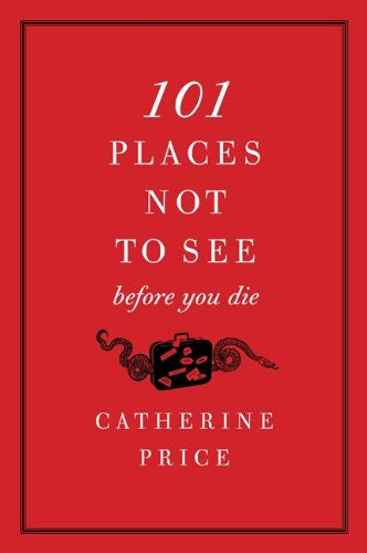 101 Places Not to See Before You Die [Paperback] by Price, Catherine