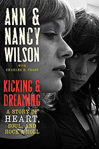 Kicking & Dreaming: A Story of Heart, Soul, and Rock & Roll by Wilson, Ann; W...