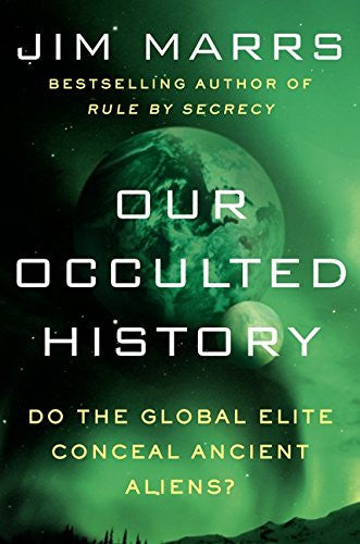 Our Occulted History: Do the Global Elite Conceal Ancient Aliens? [Hardcover]...