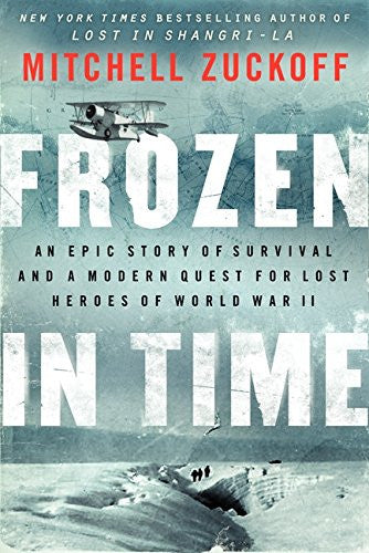 Frozen in Time: An Epic Story of Survival and a Modern Quest for Lost Heroes ...