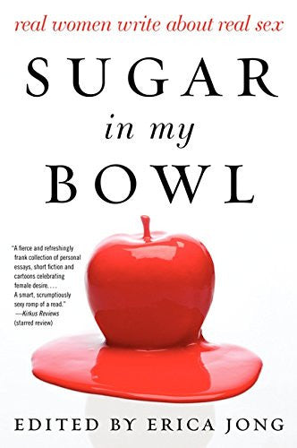 Sugar in My Bowl: Real Women Write About Real Sex [Paperback] by Jong, Erica