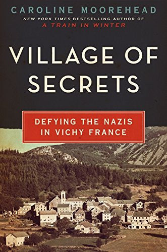 Village of Secrets: Defying the Nazis in Vichy France (The Resistance Trilogy...