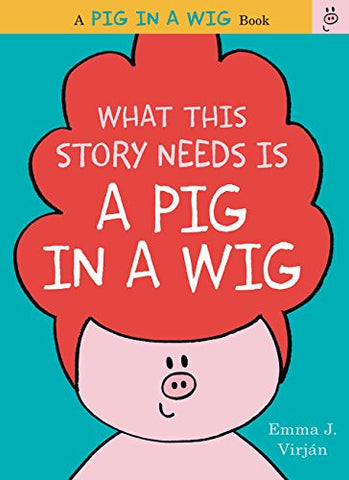 What This Story Needs Is a Pig in a Wig (A Pig in a Wig Book) [Hardcover] by ...